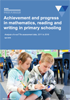 Achievement and progress in mathematics, reading and writing.