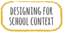 Designing for school context.